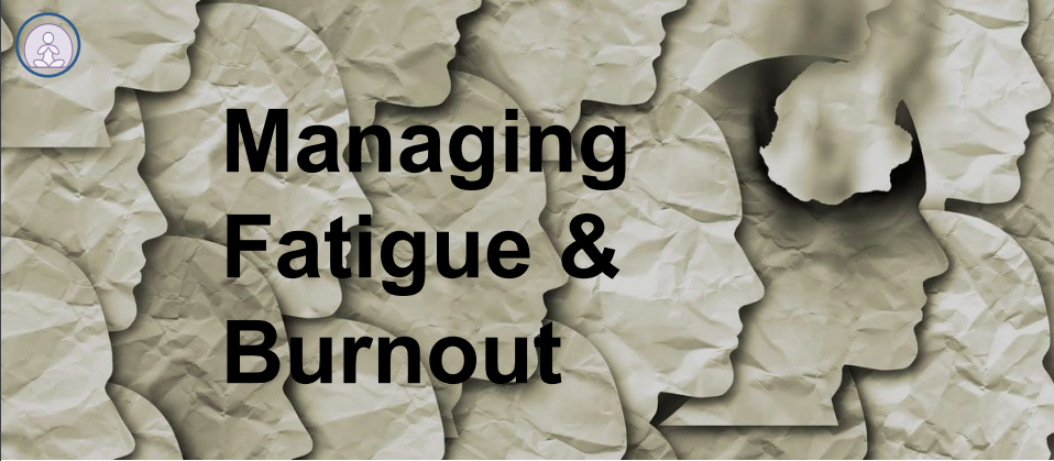 Managing Fatigue & Burnout