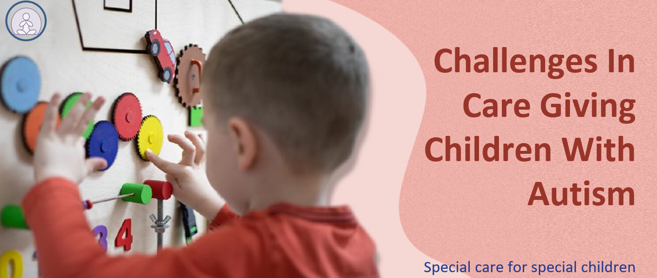 Challenges In Care Giving Children With Autism